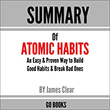 Summary of Atomic Habits: An Easy & Proven Way to Build Good Habits & Break Bad Ones by: James Clear: A Go BOOKS Summary Guide