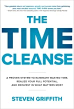 The Time Cleanse: A Proven System to Eliminate Wasted Time, Realize Your Full Potential, and Reinvest in What Matters Most