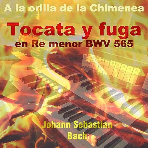 Bach Tocata Y Fuga In D Minor Bwv 565 A La Orilla De La Chimenea Version By Angel Antonio González On Amazon Music