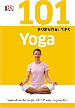 101 Essential Tips: Yoga: Breaks Down the Subject into 101 Easy-to-Grasp Tips