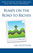 Bumps On The Road To Riches: How to Avoid the Big Mistakes that Kill Small Businesses