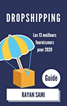 DROPSHIPPING: Les 13 meilleurs fournisseurs  pour 2020 - Guide - (French Edition)