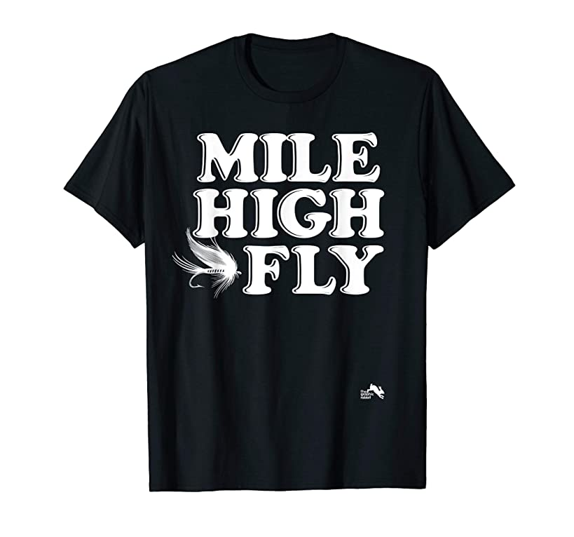 Mile High Fly T Shirts Fishing in the Rocky Mountains