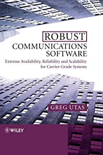 Robust Communications Software: Extreme Availability, Reliability and Scalability for Carrier–Grade Systems