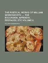 The Poetical Works of William Wordsworth ;  The excursion. Appendix, prefaces, etc Volume 6