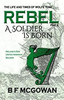 Rebel: A Soldier is Born (Rebel - The Life and Times of Wolfe Tone)