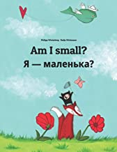 Am I small? Я - маленька?: Children's Picture Book English-Ukrainian (Bilingual Edition)