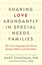 Sharing Love Abundantly in Special Needs Families: The 5 Love Languages® for Parents Raising Children with Disabilities