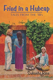 Fried in a Hubcap: Tales from the 70's