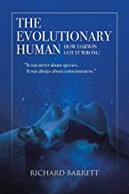 The Evolutionary Human: How Darwin Got It Wrong: It was never about species, It was always about consciousness