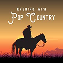 Evening with Pop Country - 20 Totally Relaxing Country Tracks