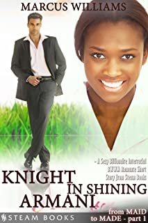 Knight in Shining Armani - A Sexy Billionaire Interracial BWWM Romance Short Story from Steam Books (From MAID to MADE Boo...