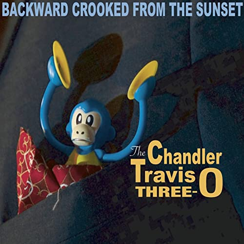 Rent THE CHANDLER TRAVIS THREE-O – Backward Crooked From the Sunset via Amazon