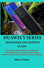 Huawei Y Series Beginners and Experts Guide: A Detailed Guide with Tips and Tricks to Mastering the New Hidden Huawei Y Ma...