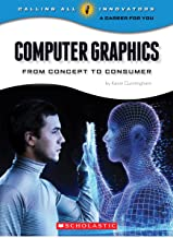 Computer Graphics: From Concept to Consumer (Calling All Innovators: a Career for You)