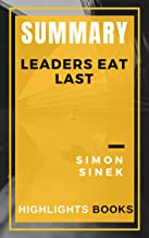 SUMMARY: Leaders Eat Last - The Best Highlights and Key Concepts | Save Money and Time With Summaries | Simon Sinek