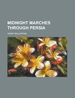 Midnight Marches Through Persia