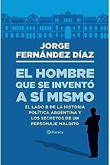El hombre que se inventó a sí mismo: El lado B de la historia política argentina y los secretos de un personaje maldito (Fuera de colección) (Spanish Edition) Format Kindle