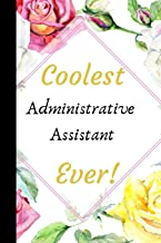 Coolest Administrative Assistant Ever: The Best Appreciation and Thank You College Ruled Lined Floral Book, Diary, Notebook Journal Gift for Admins, ... Job Promotion, Graduation or Retirement