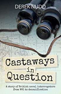 Castaways in Question: A story of British naval interrogators from WW1 to denazification