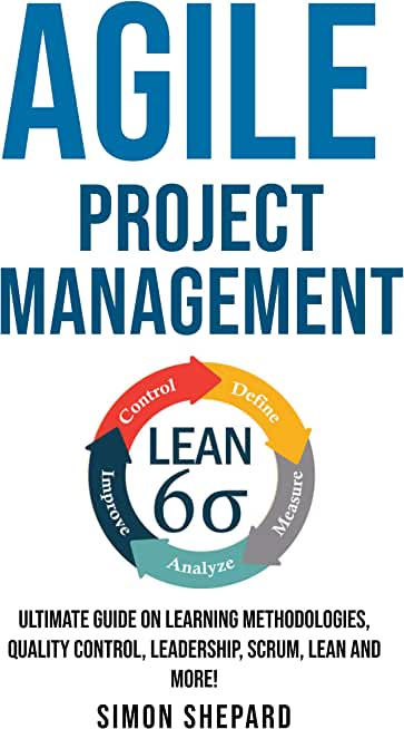 Agile Project Management: Ultimate Guide on Learning Methodologies, Quality Control, Leadership, Scrum, Lean and More! (Lean Mastery Book 8) (English Edition)