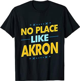 No Place like Akron gift idea for akron ohio souvenir T-Shirt