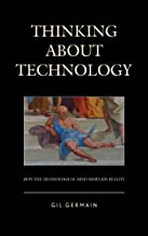 Thinking about Technology: How the Technological Mind Misreads Reality