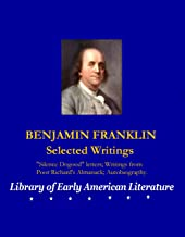 BENJAMIN FRANKLIN: Selected Writings (THE LIBRARY OF EARLY AMERICAN LITERATURE Book 1)