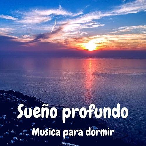 Sueño Profundo Musica Relajante Ambiental Para Dormir Profundamente Y Relajarse Para Bebes Sonidos De La Naturaleza Y Piano Instrumental By Musica Relajante Dormir On Amazon Music