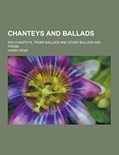 Chanteys and Ballads; Sea-Chanteys, Tramp-Ballads and Other Ballads and Poems
