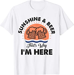 Sunshine And Beer That's Why I'm Here T-Shirt