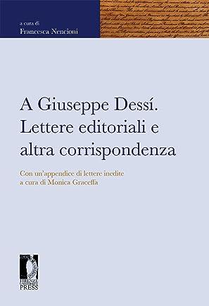 A Giuseppe Dessí. Lettere editoriali e altra corrispondenza. Con un'appendice di lettere inedite a cura di Monica Graceffa