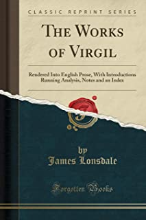The Works of Virgil: Rendered Into English Prose, with Introductions Running Analysis, Notes and an Index (Classic Reprint)