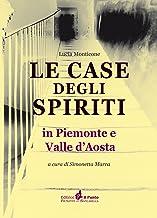 Le case degli spiriti. In Piemonte e Valle d'Aosta