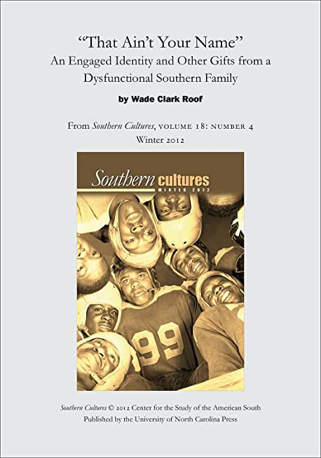 """""""That Ain't Your Name"""": An Engaged Identity and Other Gifts from a Dysfunctional Southern Family: An article from Southern Cultures 18:4, Winter 2012 (English Edition)"""