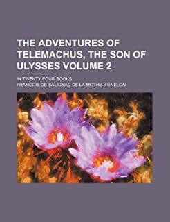The Adventures of Telemachus, the Son of Ulysses Volume 2; In Twenty Four Books