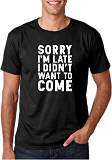 Crazy Bros Tees CBTWear Sorry I'm Late, I Didn't Want to Come - Funny Sarcastic Graphic Tee - Office Humor Men T-Shirts
