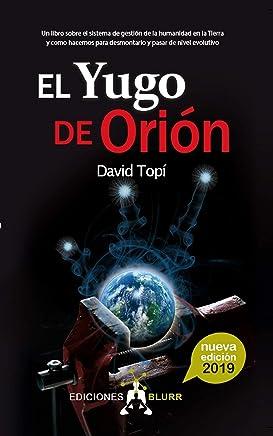 El Yugo de Orión - 2019: Un libro sobre el sistema de gestión de la humanidad en la Tierra (Infinite nº 3)