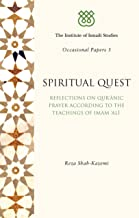 Spiritual Quest: Reflections on Quranic Prayer According to the Teachings of Imam Ali (I.I.S Occasional Papers)