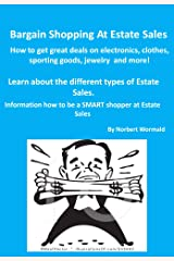 Bargain Shopping at Estate Sales: How to stretch your BUDGET by INCREASING YOUR purchasing power at Estate Sales! Kindle Edition