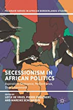 Secessionism in African Politics: Aspiration, Grievance, Performance, Disenchantment (Palgrave Series in African Borderlands Studies)