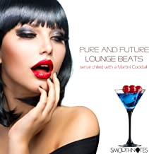 Pure and Future Lounge Beats (Serve Chilled With a Martini Cocktail)
