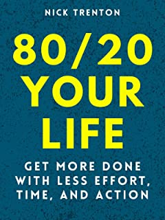 80/20 Your Life: Get More Done With Less Effort, Time, and Action (Mental and Emotional Abundance Book 4)