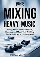 Mixing Heavy Music: Mixing advice tailored to rock, hardcore and metal that will help take your mixes to the next level.
