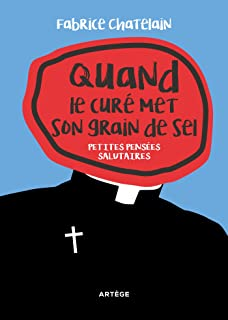 Quand le curé met son grain de sel: Petites pensées salutaires (French Edition)