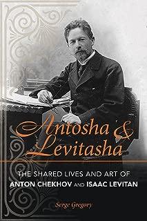 Antosha and Levitasha: The Shared Lives and Art of Anton Chekhov and Isaac Levitan (NIU Series in Slavic, East European, and Eurasian Studies)