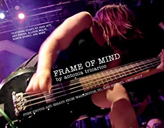 Frame of Mind: Punk Photos and Essays from Washington, DC, and Beyond, 1997–2017