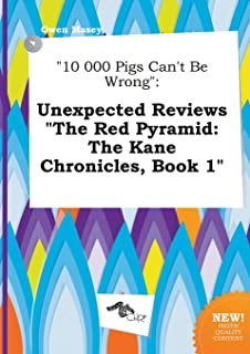 10 000 Pigs Can't Be Wrong: Unexpected Reviews the Red Pyramid: The Kane Chronicles, Book 1