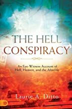 The Hell Conspiracy: An Eye-witness Account of Hell, Heaven, and the Afterlife