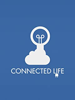 Welcome to Connected Life! Your guide to the Internet of Things!